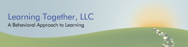 Learning Together, LLC - A Behavioral Approach to Learning
